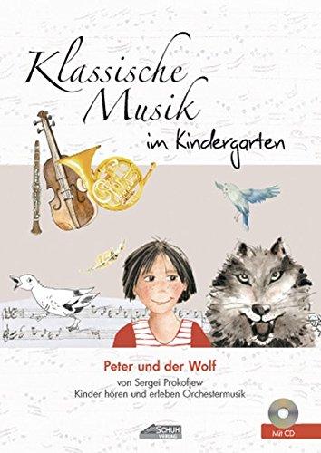 Peter und der Wolf (inkl. CD): Klassische Musik im Kindergarten (Hören - Singen - Bewegen - Klingen)