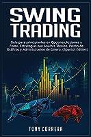 Swing Trading: Guía para principiantes en Opciones, Acciones y Forex, Estrategias con Análisis Técnico, Patrón de Gráficos y Administración de Dinero. (Spanish Edition) (Trading Spanish)