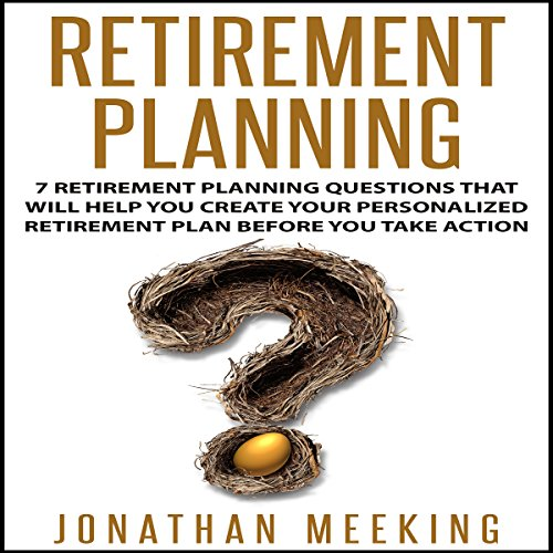 Retirement Planning     7 Retirement Planning Questions That Will Help You Create Your Personalized Retirement Plan Before You Take Action              By:                                                                                                                                 Jonathan Meeking                               Narrated by:                                                                                                                                 Jan Harrison                      Length: 33 mins     Not rated yet     Overall 0.0