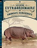 Le Livre Extraordinaire - Tome - le Livre Extraordinaire des Animaux Dangereux