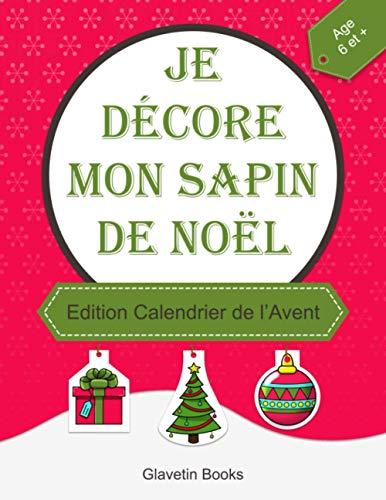 Je décore mon sapin de Noël - Edition Calendrier de l'Avent: Cahier d'activités décorations de Noël à colorier, découper et accrocher au sapin (French Edition)