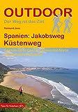 Spanien: Jakobsweg Küstenweg Camino de la Costa, Camino del Norte und beliebte Varianten (Outdoor Pilgerführer)