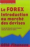 Le Forex - Introduction au marché des devises, un marché financier parmi d'autres mais pas comme les autres