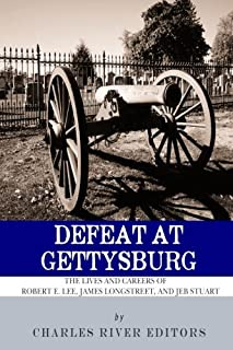 Defeat at Gettysburg: The Lives and Careers of Robert E. Lee, James Longstreet,