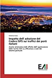 Impatto dell' adozione del Codice ISPS sui traffici dei porti italiani: Analisi sistematica dell' effetto dell' applicazione delle norme ISPS su efficienza e costi del sistema portuale