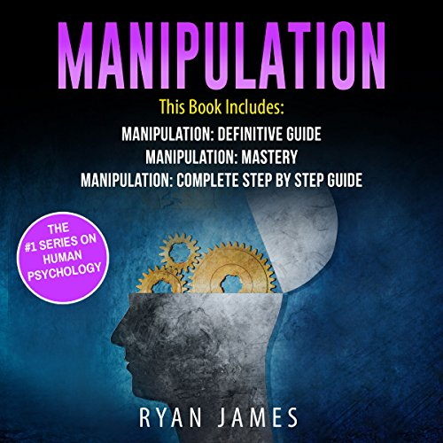 Manipulation: 3 Manuscripts - Manipulation Definitive Guide, Manipulation Mastery, Manipulation Complete Step-by-Step Guide audiobook cover art