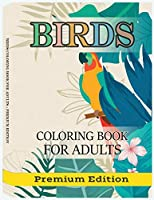 Birds Coloring Book for Adults: Beautiful Birds Patterns for Stress Relieving and Relaxation. Adult Coloring Books Birds, beautiful birds coloring book