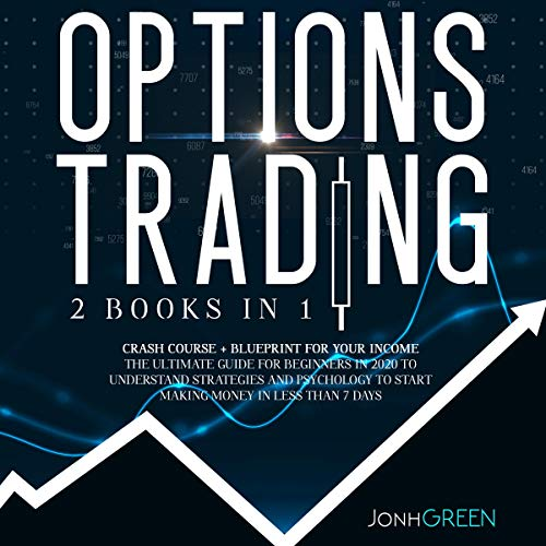 Options Trading: 2 in 1 Crash Course + Blueprint for Your Income. The Ultimate Guide for Beginners in 2020 to Understand Strategies and Psychology to Start Making Profit in Less Than 7 Days Titelbild