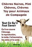 Chèvres naines, mini chèvres, chèvres toy pour animaux de compagnie. Tout ce qu'il faut savoir. Ce livre couvre l'élevage, la reproduction, la traite, l'alimentation, les soins et la santé.