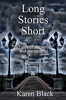 Long Stories Short: A collection of short stories by by [Karen Black]
