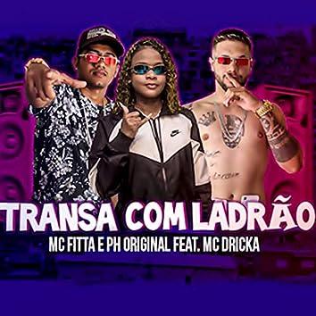 Transa Com Ladrão (feat. Mc Dricka)