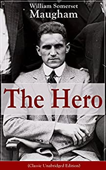 """The Hero (Classic Unabridged Edition): One of the first novels by a prolific British Playwright, Novelist and Short Story writer, author of """"The Painted ... """"The Magician"""" and """"The Moon and Sixpence"""" by [William Somerset Maugham]"""