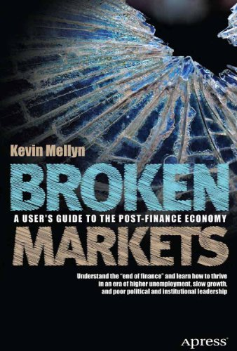 Broken Markets: A User's Guide to the Post-Finance Economy (English Edition)