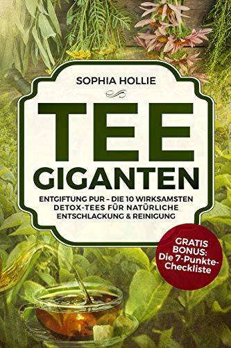Tee - Giganten: Entgiftung pur – Die 10 wirksamsten Detox-Tees für natürliche Entschlackung & Reinigung
