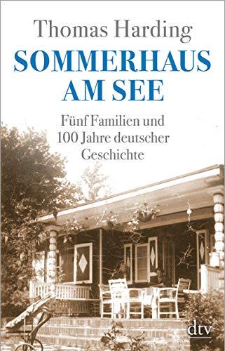 Sommerhaus am See: Fünf Familien und 100 Jahre deutscher Geschichte