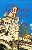 The Spiritual Traveler: Chicago and Illinois: A Guide to Sacred Sites and Peaceful Places