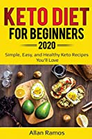 Keto Diet for Beginners 2020: Simple, Easy, and Healthy Keto Recipes You'll Love (Ketogenics)