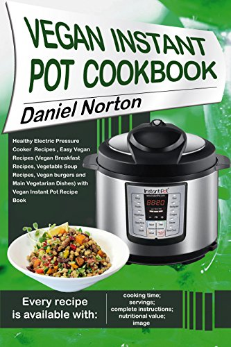 Vegan Instant Pot Cookbook: Healthy Electric Pressure Cooker Recipes, Easy  Vegan Recipes(Vegan Breakfast Recipes, Vegetable Soup Recipes, and Main  Vegetarian ... Dishes) with Vegan Instant Pot Recipe Book - Kindle edition  by