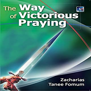 The Way of Victorious Praying     Prayer Power Series, Book 1              By:                                                                                                                                 Zacharias Tanee Fomum                               Narrated by:                                                                                                                                 William Crockett                      Length: 9 hrs and 4 mins     4 ratings     Overall 4.8
