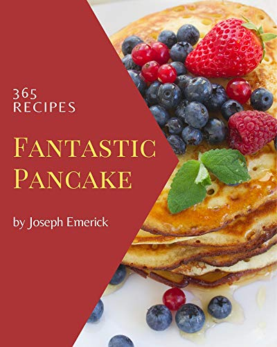 365 Fantastic Pancake Recipes: Happiness is When You Have a Pancake Cookbook! (English Edition)