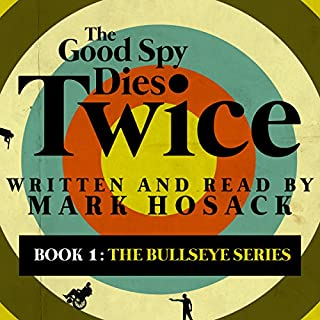 The Good Spy Dies Twice     The Bullseye Series, Book 1              By:                                                                                                                                 Mark H. Hosack                               Narrated by:                                                                                                                                 Mark Hosack                      Length: 10 hrs and 20 mins     59 ratings     Overall 4.1