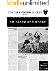 Dundalk Football Club: In Black And White (English Edition)