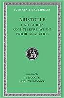 Categories. On Interpretation. Prior Analytics (Loeb Classical Library)