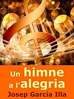 Un himne a l'alegria (Catalan Edition) de [Josep García Illa]