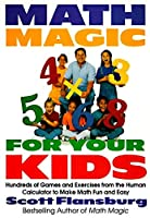 Math Magic for Your Kids: Hundreds of Games and Exercises from the Human Calculator to Make Math Fun and Easy