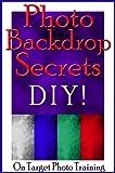Photo Backdrop Secrets - DIY! (On Target Photo Training Book 12) (English Edition)