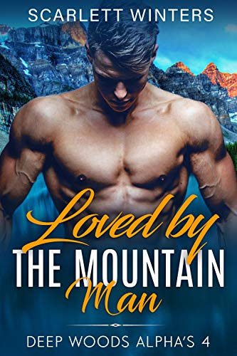 Loved by the Mountain Man (Deep Woods Alpha's (Mountain Man Stories) Book 4) (English Edition)