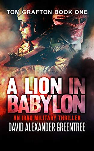 A Lion in Babylon: An Iraq Military Thriller (Tom Grafton Book 1) by [David Alexander Greentree]