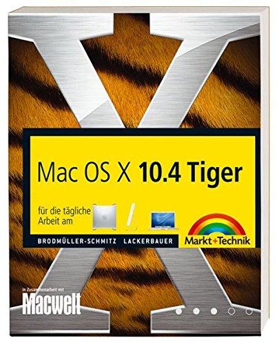 Mac OS X 10.4 Tiger: für die tägliche Arbeit am G5, iMac, iBook oder PowerBook (Macintosh Bücher)