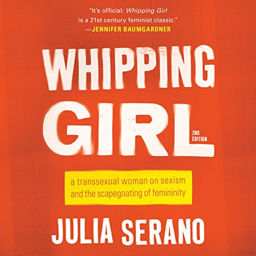 Whipping Girl     A Transsexual Woman on Sexism and the Scapegoating of Femininity              By:                                                                                                                                 Julia Serano                               Narrated by:                                                                                                                                 Julia Serano                      Length: 11 hrs and 36 mins     170 ratings     Overall 4.7