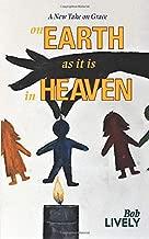 on EARTH as it is in HEAVEN: A New Take on Grace