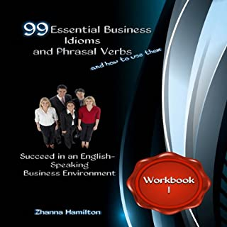 99 Essential Business Idioms and Phrasal Verbs: Succeed in an English-Speaking Business Environment, Workbook 1 cover art