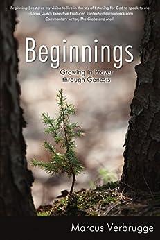 Beginnings: Growing in Prayer through Genesis by [Marcus Verbrugge]