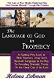 The Language of God in Prophecy, A Dynamic New Look at Bible Prophecy Using God's Symbolic Language as the Key to Understanding Dramatic Core Events ... of the Lord (The Language of God Book Series)