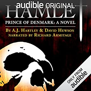 Hamlet, Prince of Denmark: A Novel                   By:                                                                                                                                 A. J. Hartley,                                                                                        David Hewson                               Narrated by:                                                                                                                                 Richard Armitage                      Length: 9 hrs and 40 mins     3,406 ratings     Overall 4.5
