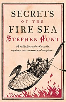 Secrets of the Fire Sea by [Stephen Hunt]