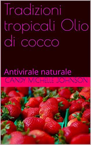 Tradizioni tropicali Olio di cocco: Antivirale naturale (English Edition)