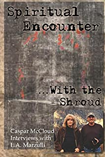 Spiritual Encounter With the Shroud: Caspar McCloud Interviews with L.A. Marzulli
