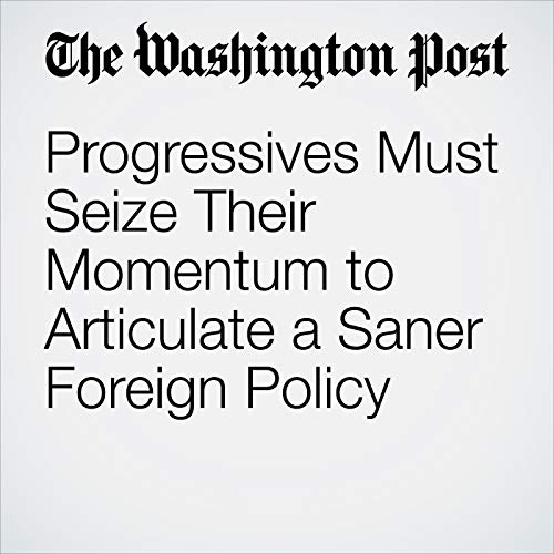 Progressives Must Seize Their Momentum to Articulate a Saner Foreign Policy copertina