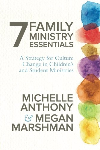 7 Family Ministry Essentials: A Strategy for Culture Change in Childrens and Student Ministries