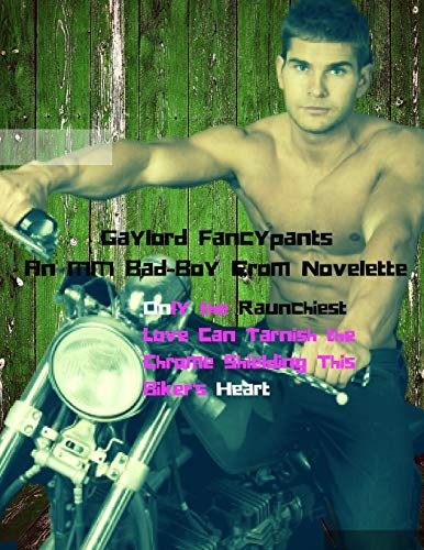 Only the Raunchiest Love Can Tarnish the Chrome Shielding This Biker's Heart: An MM Bad-Boy Erom Novelette