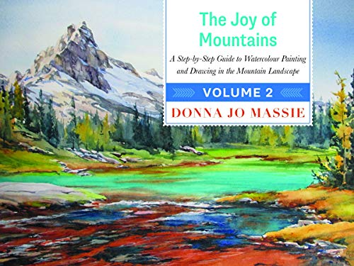 Joy of Mountains: A Step-by-Step Guide to Watercolor Painting and Sketching in Western Mountain Parks