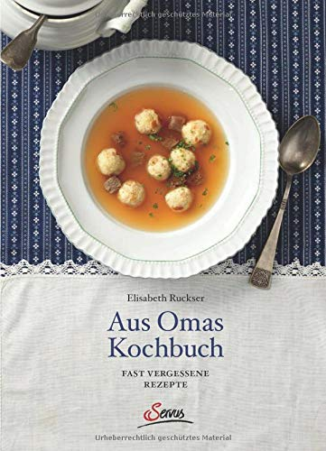 Aus Omas Kochbuch: Vergessene Rezepte: Fast vergessene Rezepte