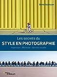 Les secrets du style en photographie - Inspiration - Méthode - Identité visuelle