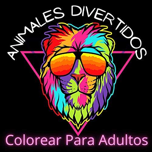 Animales Divertidos: Colorear Para adultos: Un divertido libro regalo para colorear para amantes de animales, muchas escenas relajantes y hermosas ... y adolescentes, libros para colorear adultos