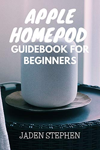 APPLE HOMEPOD GUIDEBOOK FOR BEGINNERS: A guidebook on all you should know about your Apple Homepod from setting it up and how to use it all with diagramtic representations (English Edition)